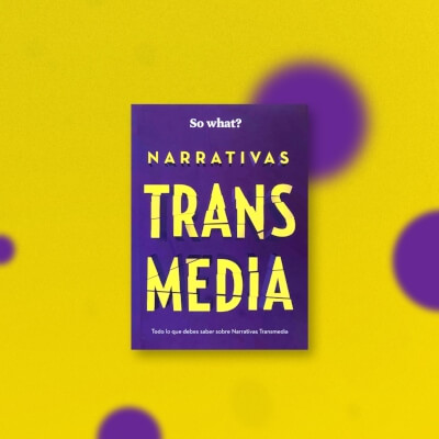 Narrativas Transmedia… So What?